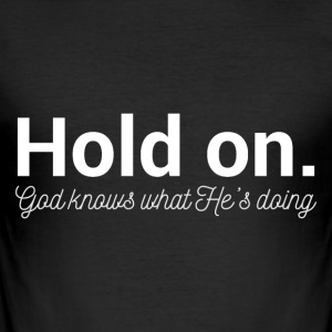 Hold On - God Knows - Men's Slim Fit T-Shirt