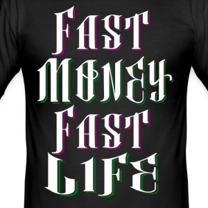 Fast Money Fast Life - slim fit T-shirt