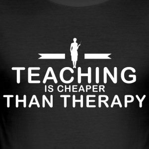 Teaching is cheaper than therapy - Men's Slim Fit T-Shirt