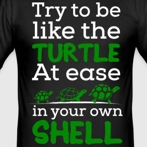 Try To Be Like a Turtle, At ease in Your own Shell - Men's Slim Fit T-Shirt