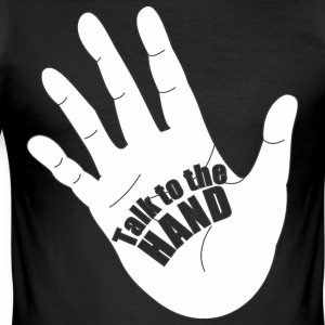 Talk to the hand - Men's Slim Fit T-Shirt