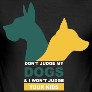 Do not judge my dogs and I will not judge your kids - Men's Slim Fit T-Shirt