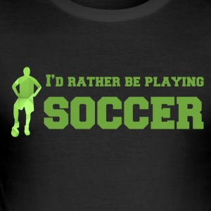 Football: I'd rather be playing soccer. - Men's Slim Fit T-Shirt