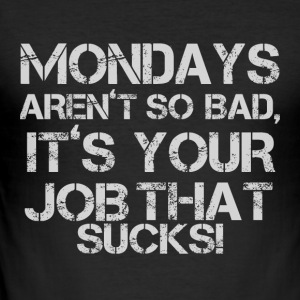 MONDAYS FESTARENT SO BAD - Herre Slim Fit T-Shirt
