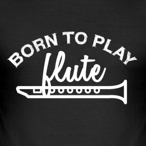 Born to play flute - Men's Slim Fit T-Shirt