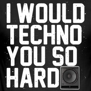 I would techno you so hard - Men's Slim Fit T-Shirt