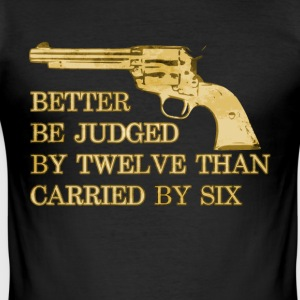 Better be judged than carried revolver cowboy - Men's Slim Fit T-Shirt