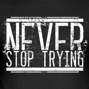 Never Stop Trying Alt Weiss 001 AllroundDesigns - Men's Slim Fit T-Shirt