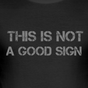 Not good sign - slim fit T-shirt