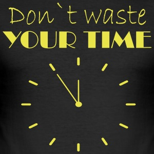 Don t waste your time - Men's Slim Fit T-Shirt