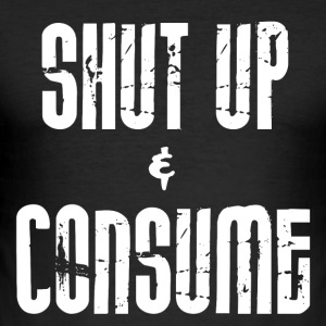 SHUT up and CONSUME - Männer Slim Fit T-Shirt