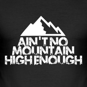 AINT NO MOUNTAIN HIGH ENOUGH FOR BOARDER! - Men's Slim Fit T-Shirt