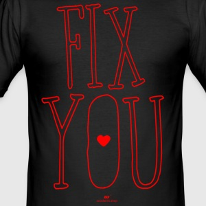 Fix you - Männer Slim Fit T-Shirt