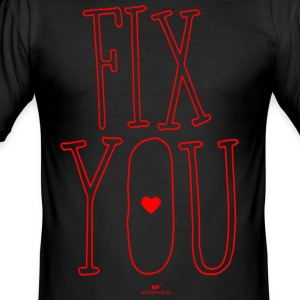 fix you - Men's Slim Fit T-Shirt