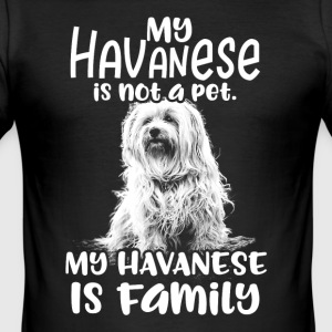 My Havanese is not a pet. My Havanese is Family - Men's Slim Fit T-Shirt
