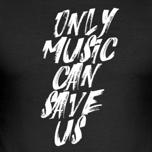 Only Music can save us - Music Passion - Men's Slim Fit T-Shirt