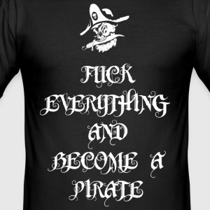 Fuck Everything And Become A Pirate - Männer Slim Fit T-Shirt