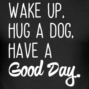 Wake up, hug a dog, have a good day - Men's Slim Fit T-Shirt