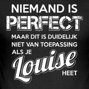 Niemand is perfect. Persoonlijk cadeau Louise. - slim fit T-shirt