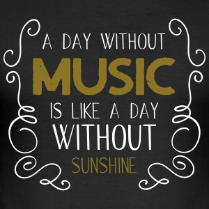 A day without music is like a day without sunshine - Men's Slim Fit T-Shirt