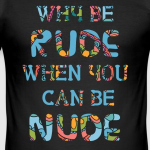 Hippie / Hippies: Why Be Rude When You Can Be Nude - Männer Slim Fit T-Shirt