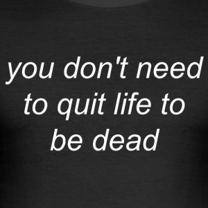 You Don't Need to Quit Life to be Dead (white) - Tee shirt près du corps Homme