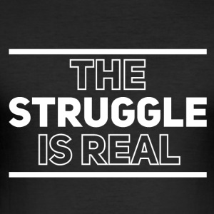 The struggle is real - Men's Slim Fit T-Shirt