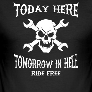 Today here, tomorrow in hell - Men's Slim Fit T-Shirt