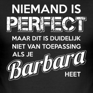 Niemand is perfect. Persoonlijk cadeau Barbara. - slim fit T-shirt