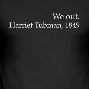We Out Harriet Tubman Black History - Men's Slim Fit T-Shirt