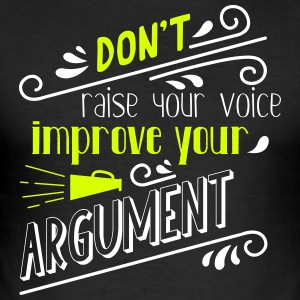 Don't raise your voice, improve your argument - Männer Slim Fit T-Shirt
