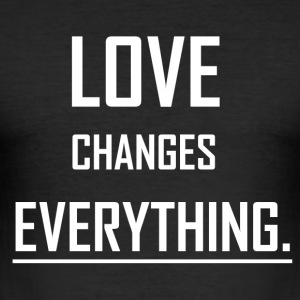 Love changes everything. - Men's Slim Fit T-Shirt