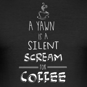 Yawning is a silent cry for coffee funny - Men's Slim Fit T-Shirt