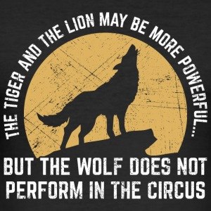 The Wolf Does Not Perform In The Circus - Männer Slim Fit T-Shirt