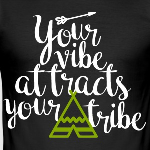 Your vibe attracts your tribe - Männer Slim Fit T-Shirt