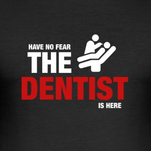 Have No Fear The Dentist Is Here - Men's Slim Fit T-Shirt