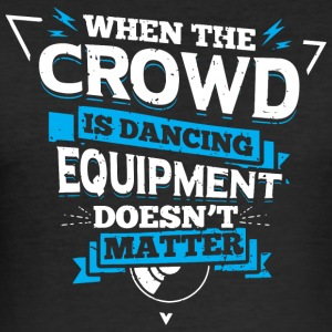 DJ - WHEN THE CROWD IS DANCING - Männer Slim Fit T-Shirt