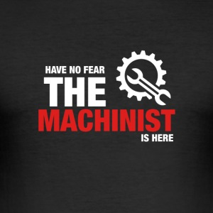 Have No Fear The Machinist Is Here - Men's Slim Fit T-Shirt