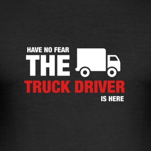 Har No Fear The Truck Driver Is Here - Slim Fit T-skjorte for menn