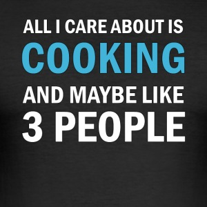 All I Care About Cooking ice and Maybe Like 3 - Men's Slim Fit T-Shirt