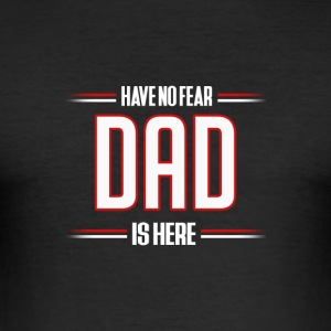 Have No Fear Dad is Here Funny Dad Shirt - Men's Slim Fit T-Shirt