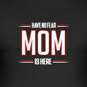 Heb Geen Vrees Mom is hier Grappige mamma Shirt - slim fit T-shirt