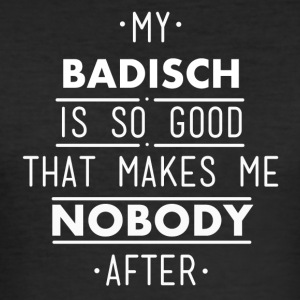 My badish is so good - Men's Slim Fit T-Shirt