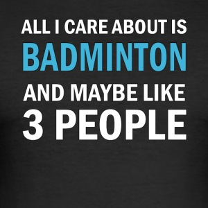All I Care About ice Badminton and Maybe Like 3 - Men's Slim Fit T-Shirt