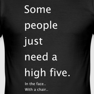 Some People just need a high5 in the face - Men's Slim Fit T-Shirt