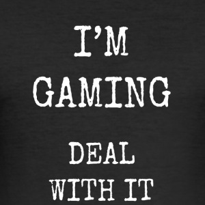 I'm gaming deal with it - Men's Slim Fit T-Shirt