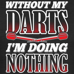 WITHOUT MY DARTS IM DOING NOTHING - Männer Slim Fit T-Shirt
