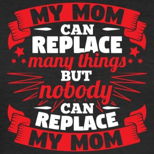 MY MOM CAN REPLACE MANY THINGS - Men's Slim Fit T-Shirt