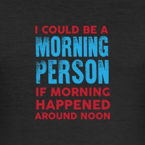 I could be a morning person 01 - Men's Slim Fit T-Shirt