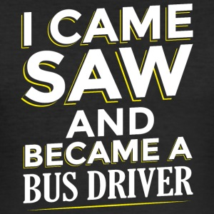 I CAME SAW AND BECAME A BUSDRIVER - Men's Slim Fit T-Shirt